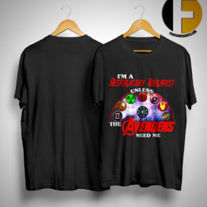 I'm A Respiratory Therapist Unless The Avengers Need Me Shirt