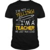 I'm Not Yelling I'm A Teacher We Just Talk Loud Shirt