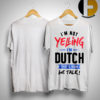 I'm Not Yelling I'm Dutch That's How We Talk Shirt
