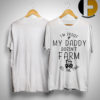 I'm Proof My Daddy Doesn't Farm All The Time Shirt