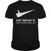 Just Deploy It There Is No Way To Test This Shirt