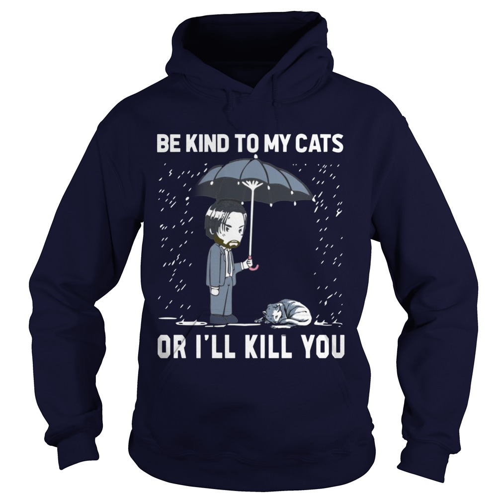 Keanu Reeves Be Kind To My Cats Or I Will Kill You Hoodie