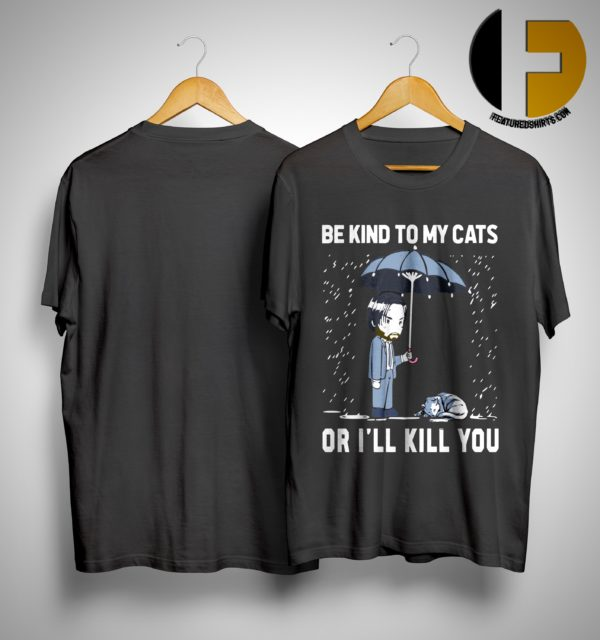 Keanu Reeves Be Kind To My Cats Or I Will Kill You Shirt