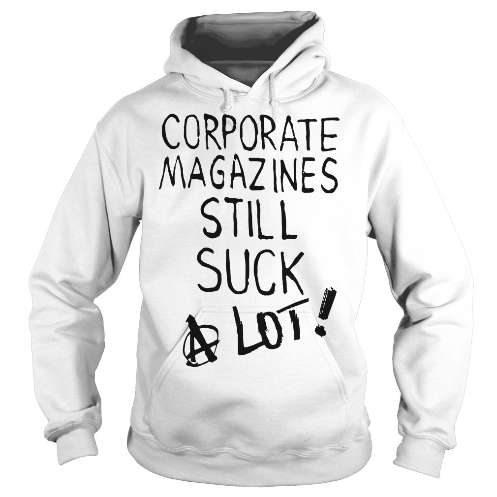Kurt Cobain Corporate Magazines Still Suck A Lot Hoodie