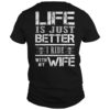 Life Is Just Better I Ride With My Wife Shirt