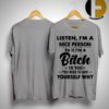 Listen I'm A Nice Person So If I'm A Bitch To You You Need To Ask Yourself Why Shirt