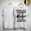 Listen I'm A Nice Person So If I'm A Heifer To You You Need To Ask Yourself Why Shirt