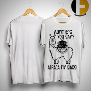 Llama Auntie's You Say Alpaca My Bags Shirt