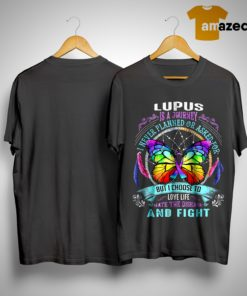 Lupus Is A Journey I Never Planned Or Asked For But I Choose To Love Life Hate The Disease And Fight Shirt