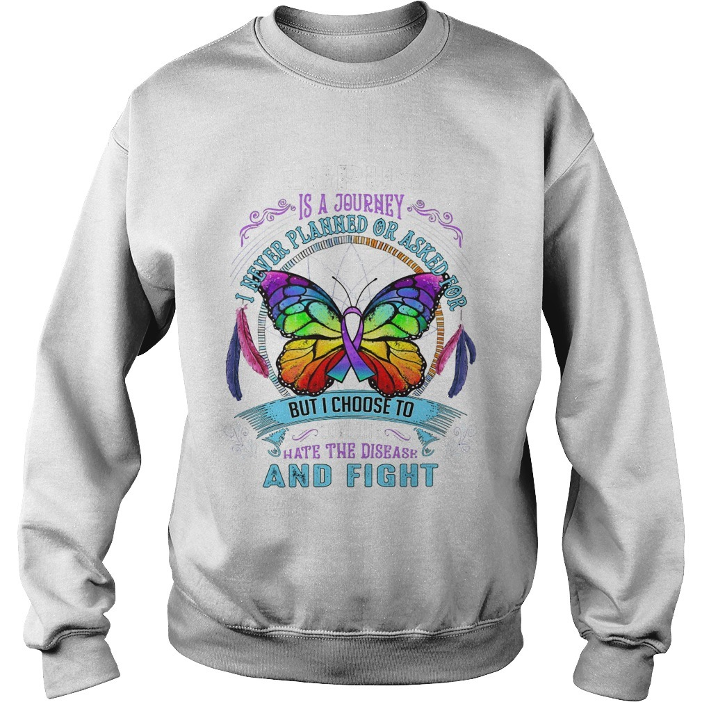 Lupus Is A Journey I Never Planned Or Asked For But I Choose To Love Life Hate The Disease And Fight Sweater
