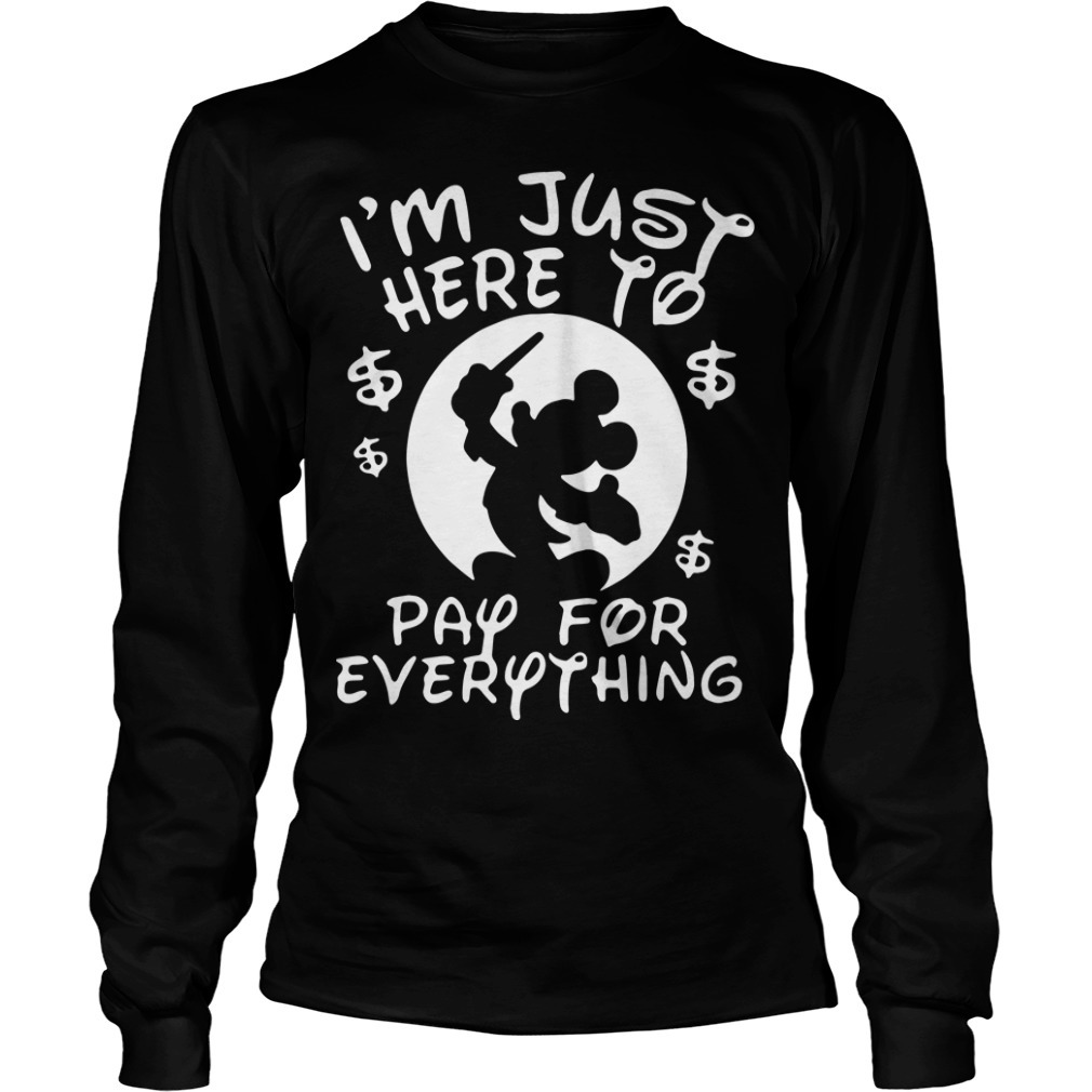 Mickey I'm Just Here To Pay For Everything Longsleeve Tee