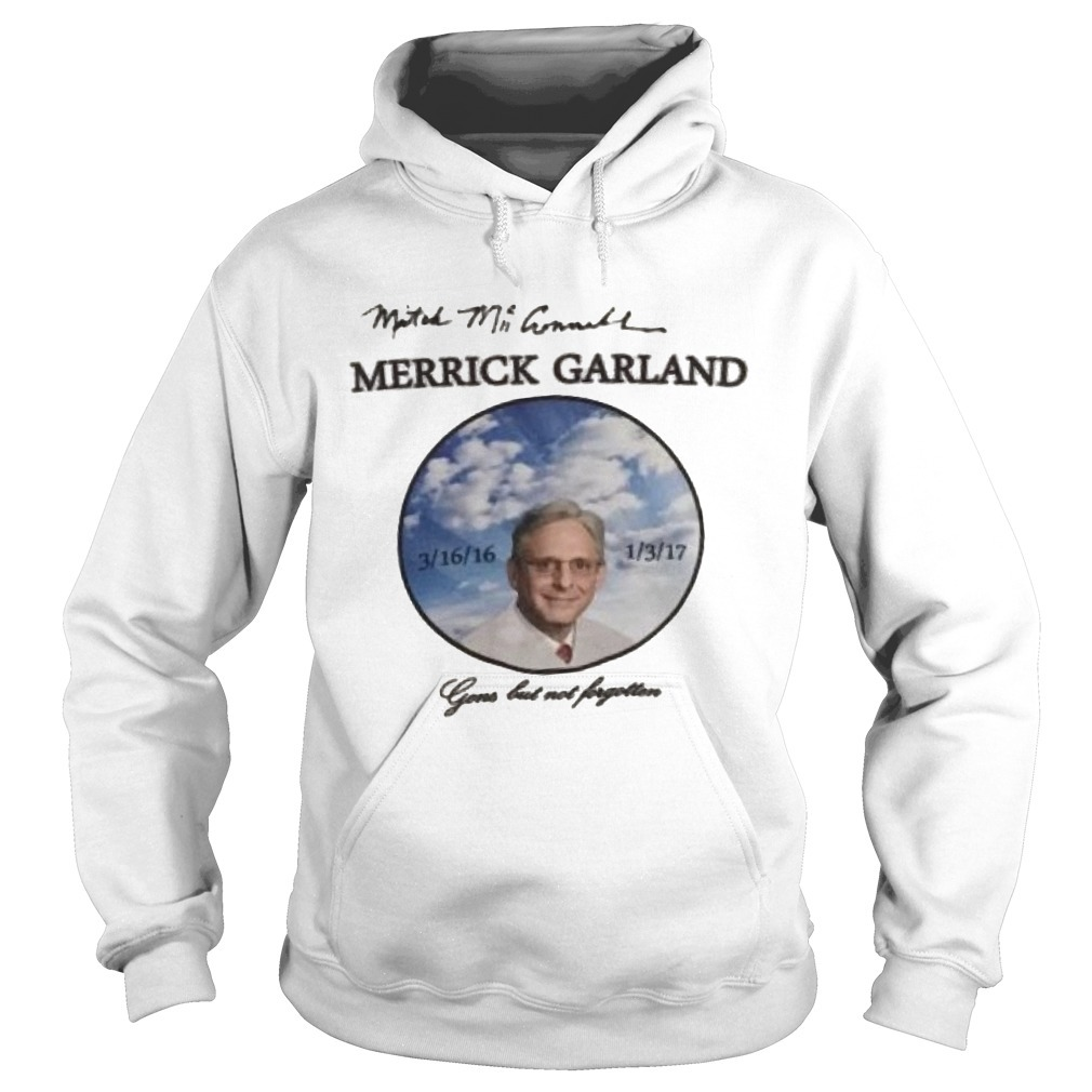 Mitch Mcconnell Merrick Garland's Death Gone But Not Forgotten Hoodie