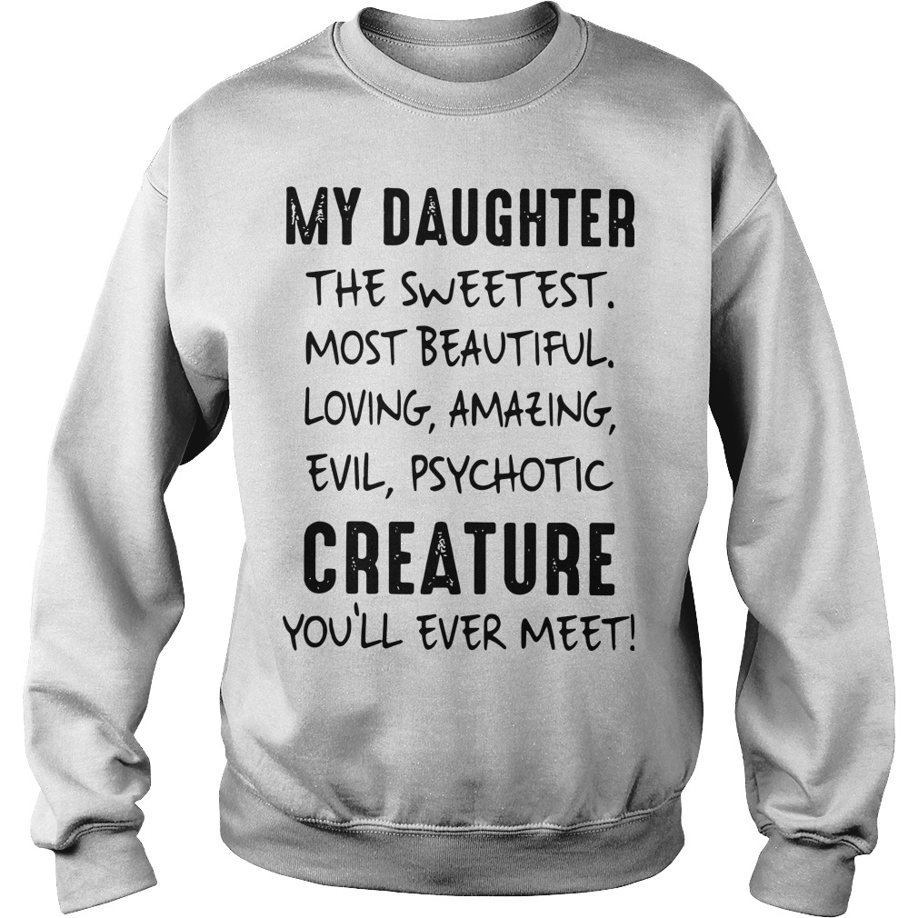 My Daughter The Sweetest Most Beautiful Loving Amazing Evil Psychotic Sweater