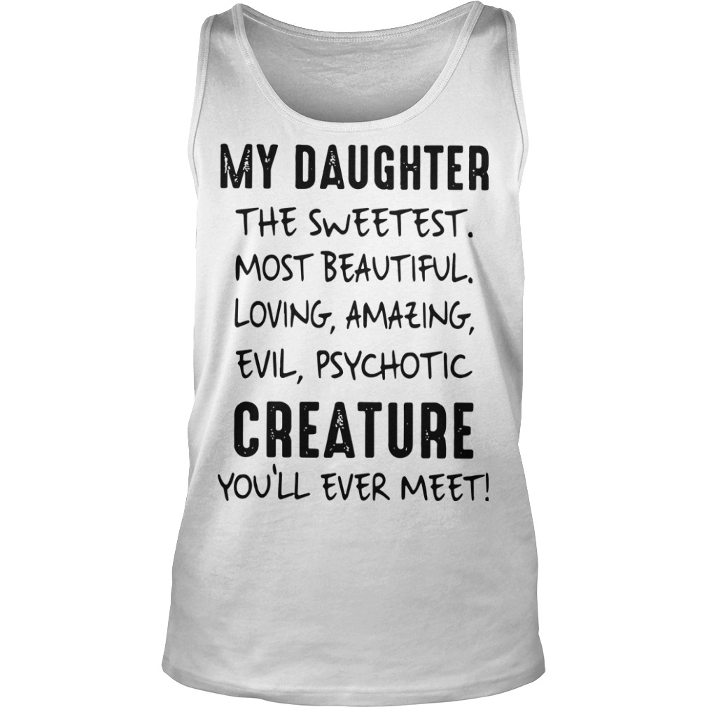 My Daughter The Sweetest Most Beautiful Loving Amazing Evil Psychotic Tank Top