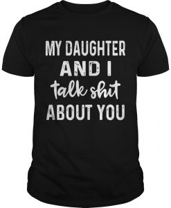 My Mom And I Talk Shit About You Shirt