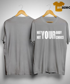 Not Your Body Not Your Choice T Shirt