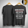 Nurse Besties Not Sister By Blood But Sister By Heart Shirt
