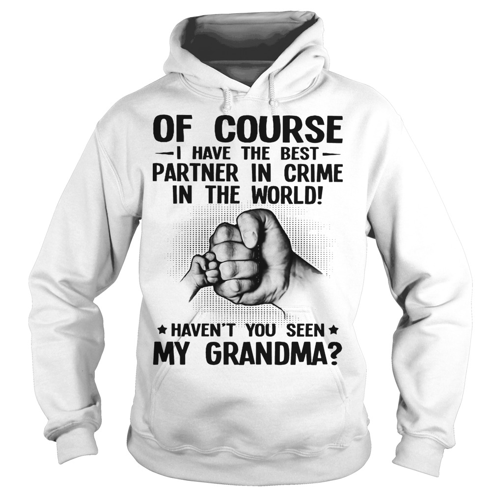 Of Course I Have The Best Partner In Crime In The World Haven't You Seen My Grandma Hoodie
