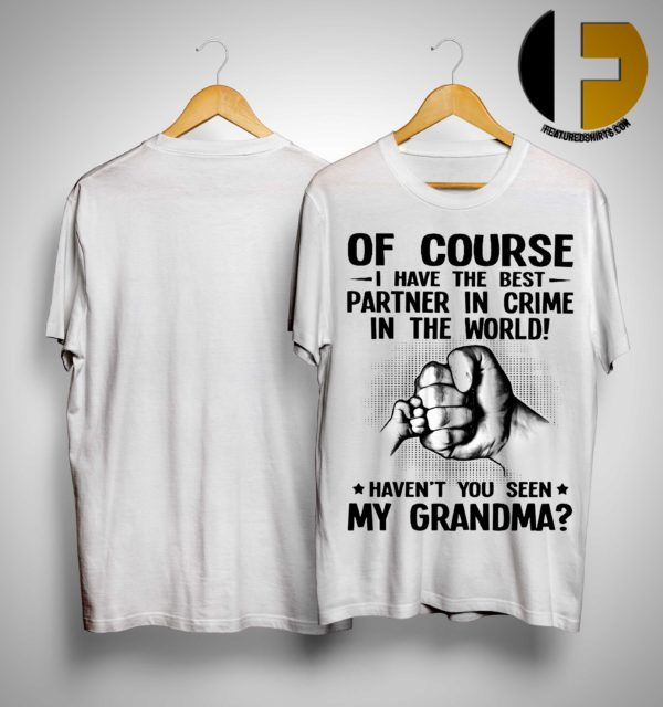 Of Course I Have The Best Partner In Crime In The World Haven't You Seen My Grandma Shirt