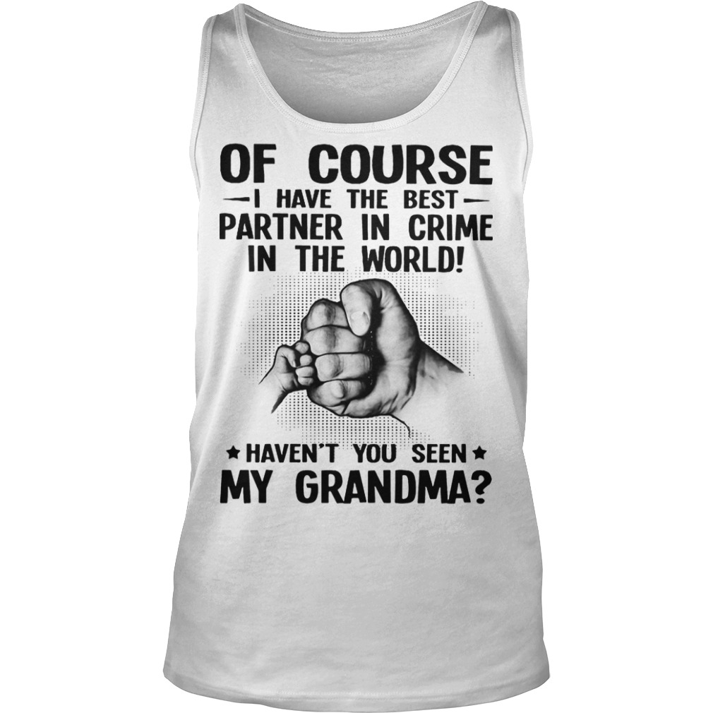 Of Course I Have The Best Partner In Crime In The World Haven't You Seen My Grandma Tank Top