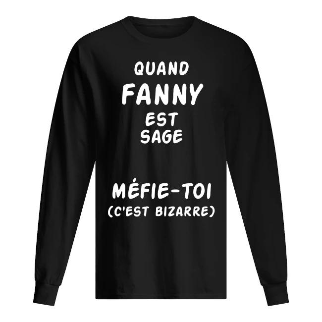 Quand Fanny Est Sage Méfie-toi C'est Bizarre Longsleeve Tee