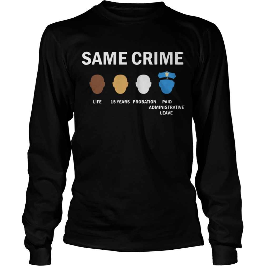 Same Crime Life 15 Years Probation Paid Administrative Leave Longsleeve Tee