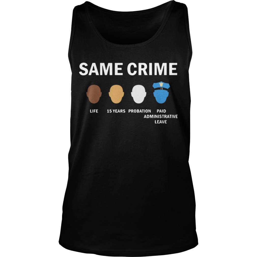 Same Crime Life 15 Years Probation Paid Administrative Leave Tank Top