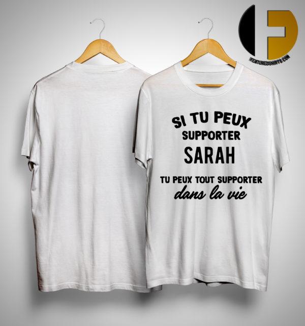 Si Tu Peux Supporter Sarah Tu Peux Tout Supporter Dans La Vie Shirt