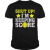 Softball Shutup I'm Keeping Score Shirt