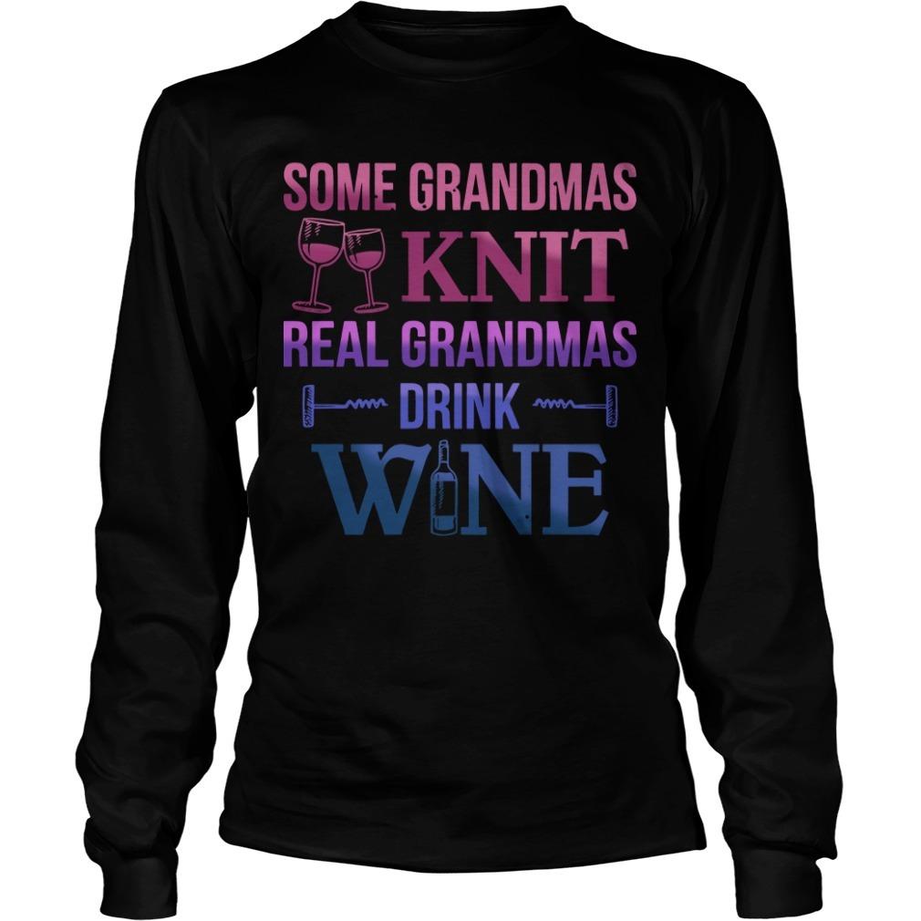 Some Grandmas Knit Real Grandmas Drink Wine Longsleeve Tee