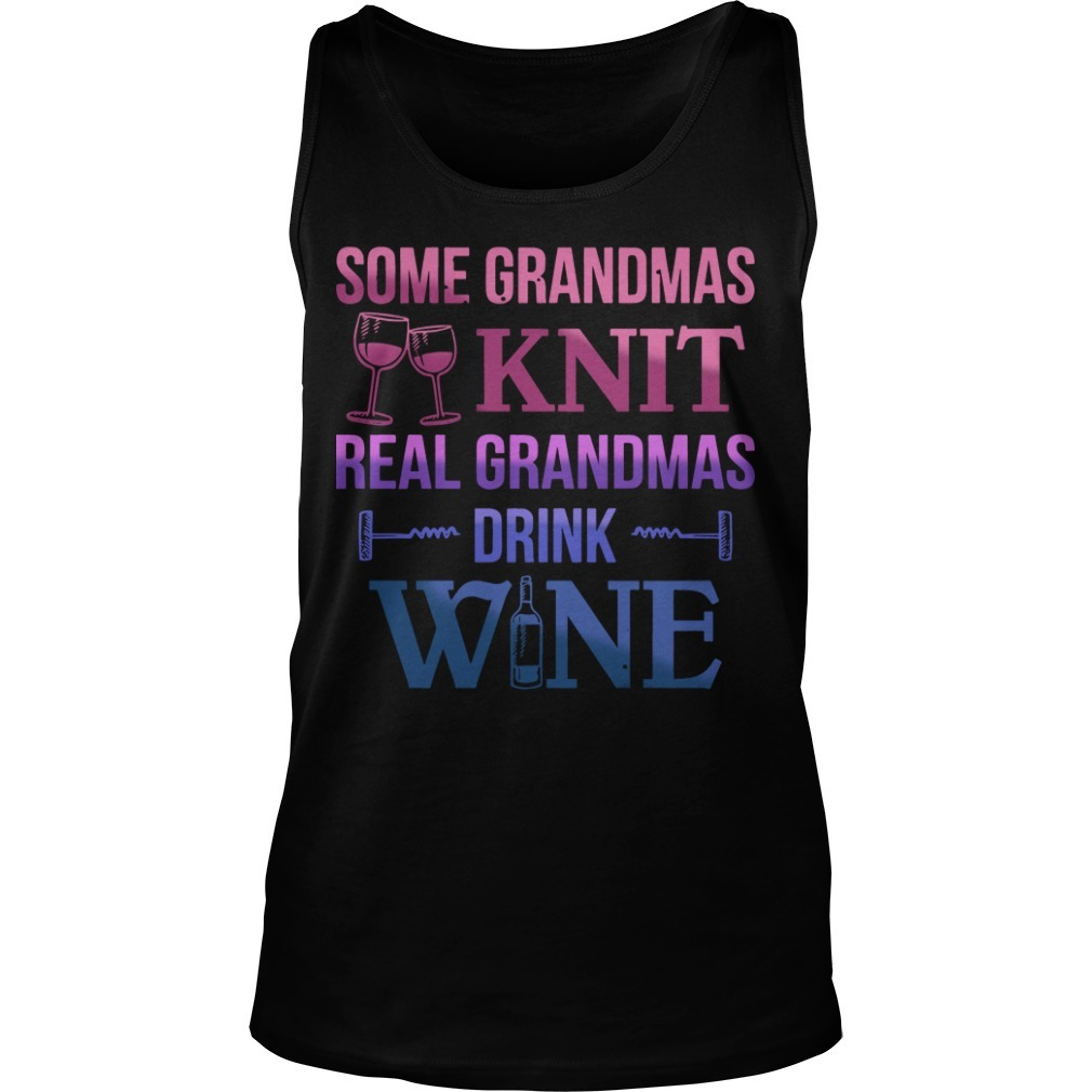 Some Grandmas Knit Real Grandmas Drink Wine Tank Top