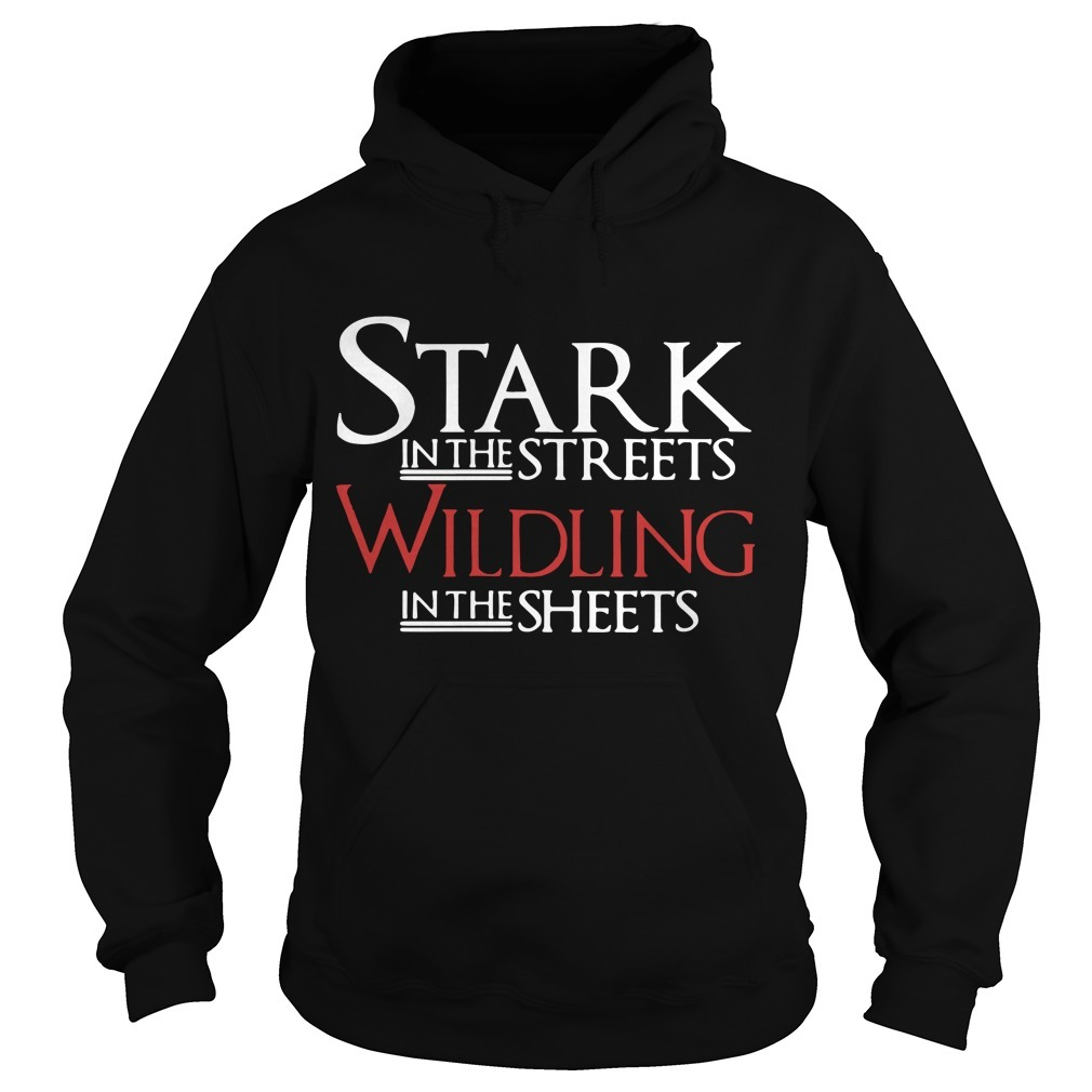 Stark In The Streets Wildling In The Sheets Hoodie