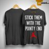 Stick Them With The Pointy End Shirt