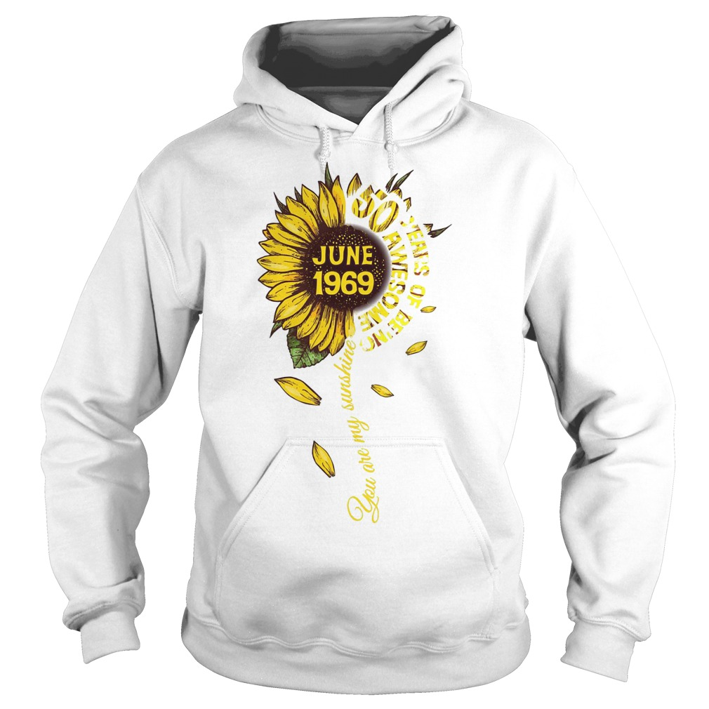 Sunflower You Are My Sunshine June 1969 50 Years Of Being Awesome Hoodie