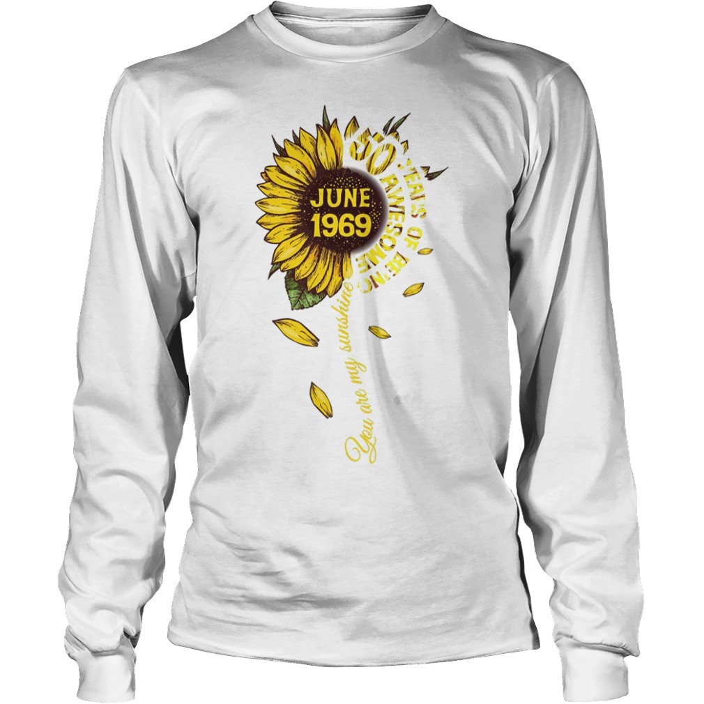 Sunflower You Are My Sunshine June 1969 50 Years Of Being Awesome Longsleeve Tee