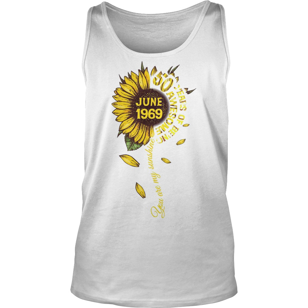 Sunflower You Are My Sunshine June 1969 50 Years Of Being Awesome Tank Top