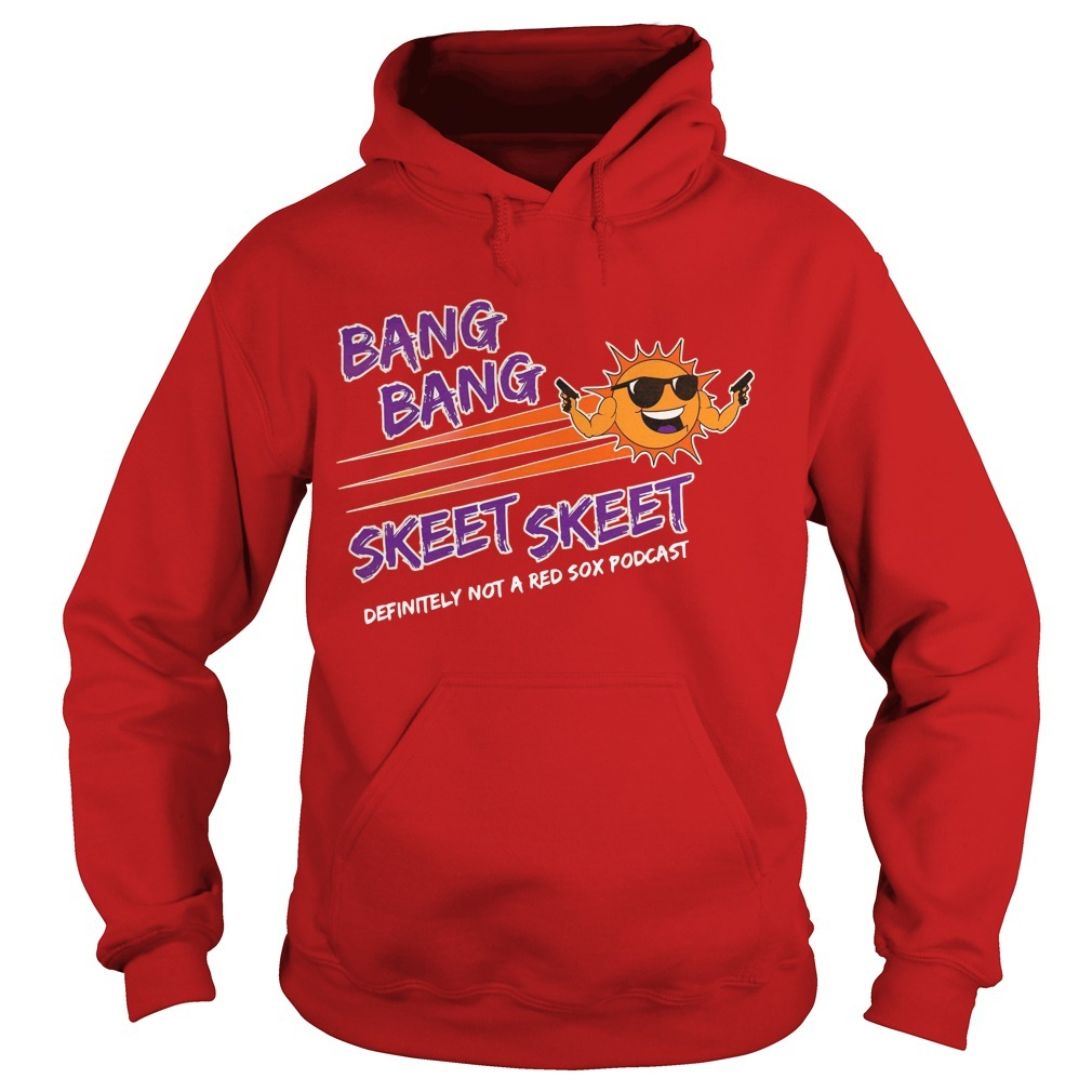 Bang Bang Skeet Skeet Definitely Not A Res Sox Podcast Hoodie