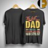 The Best Kind Of Dad Raises A Freaking Awesome Hair Stylist Shirt