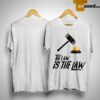 The Law Is The Law Shirt