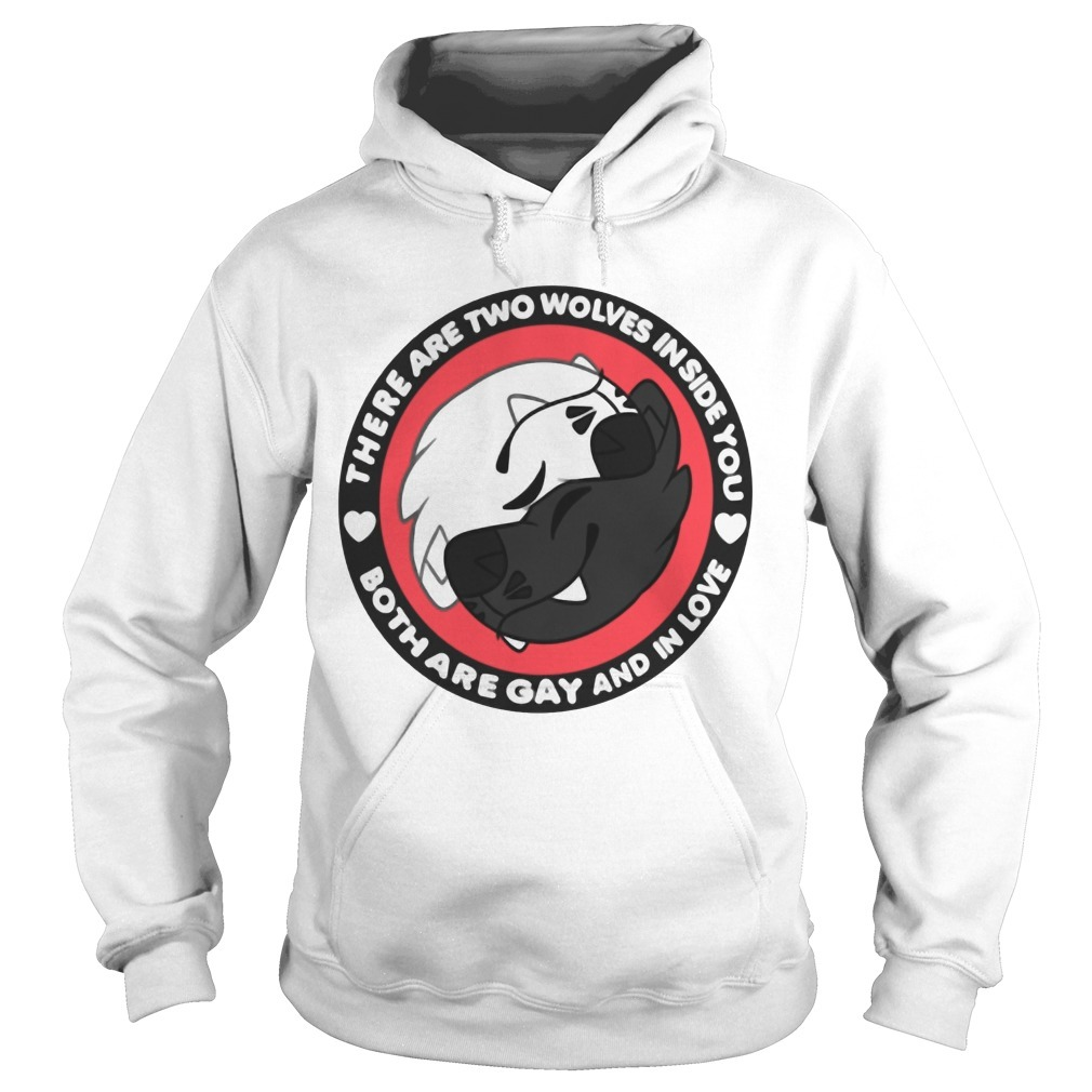 There Are Two Wolves Inside You Both Are Gay And In Love Hoodie