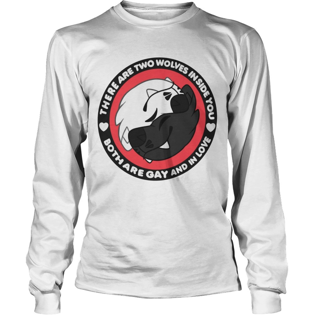 There Are Two Wolves Inside You Both Are Gay And In Love Longsleeve Tee