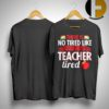 There Is No Tired Like End Of The Year Teacher Tired Shirt