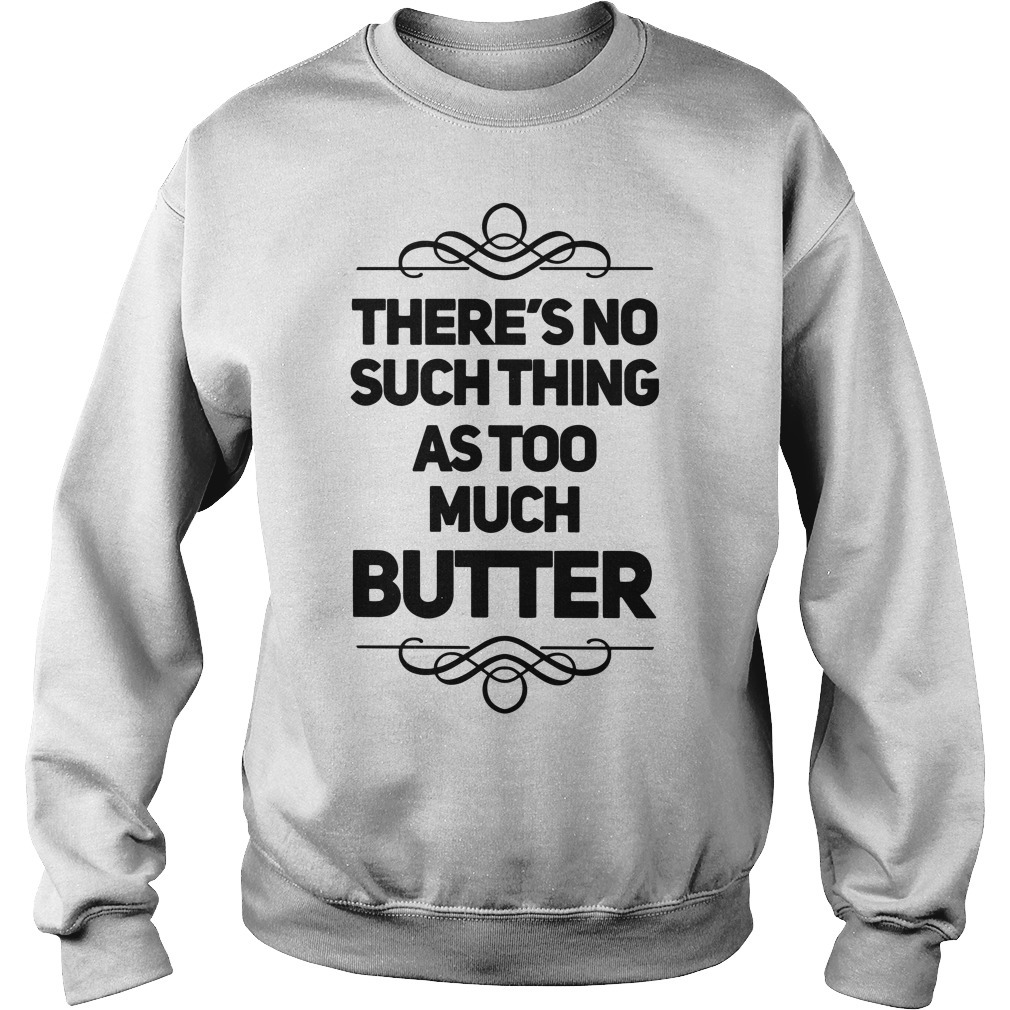 There's No Such Thing As Too Much Butter Sweater