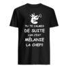 Tu Te Calmes De Suite Car C'est Mélanie La Chef Shirt