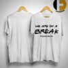 We Are On A Break #teachersbelike Shirt