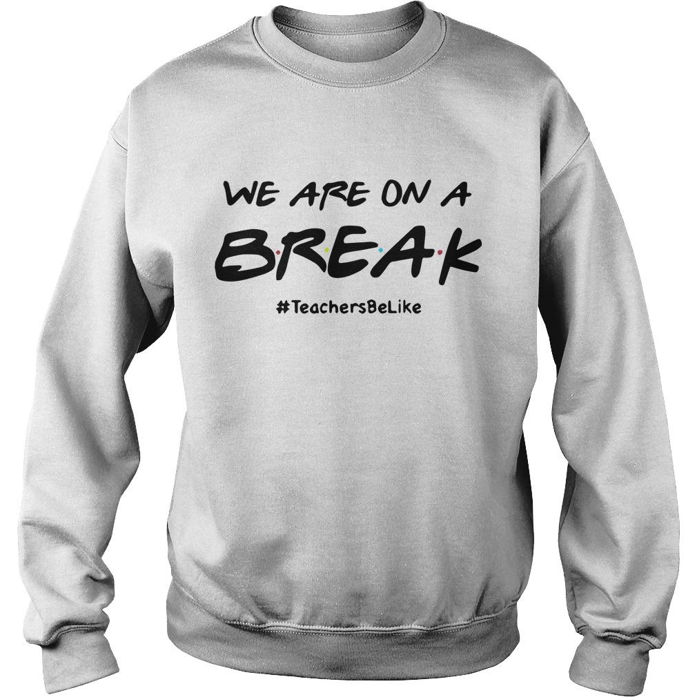 We Are On A Break #teachersbelike Sweater