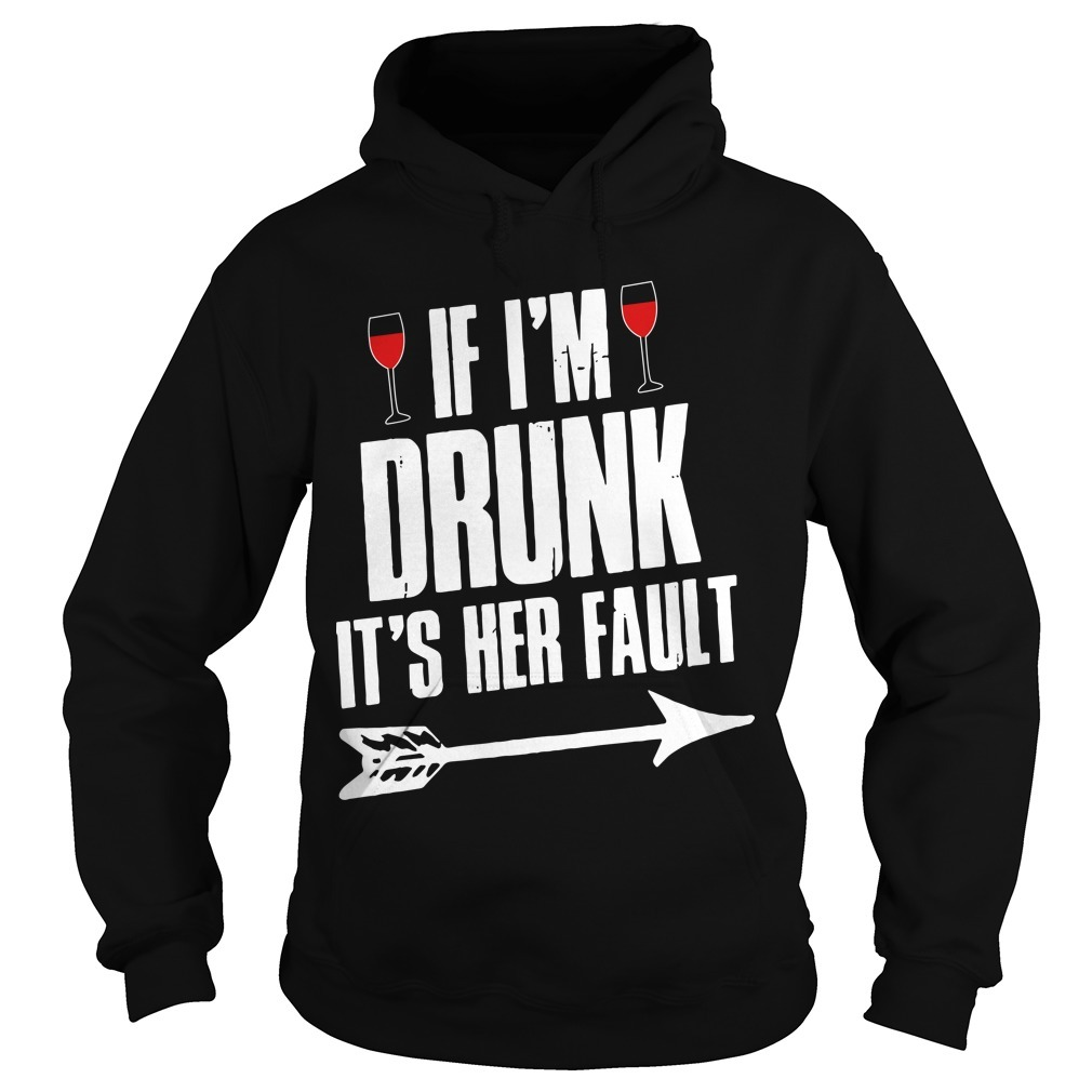 Wine If I'm Drunk It's Her Fault Hoodie