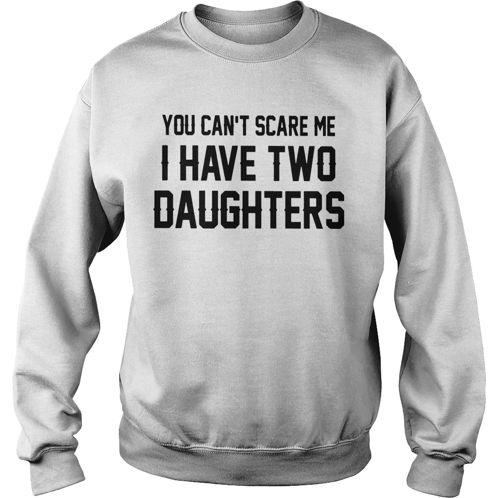 You Can's Scare Me I Have Two Daughters Sweater