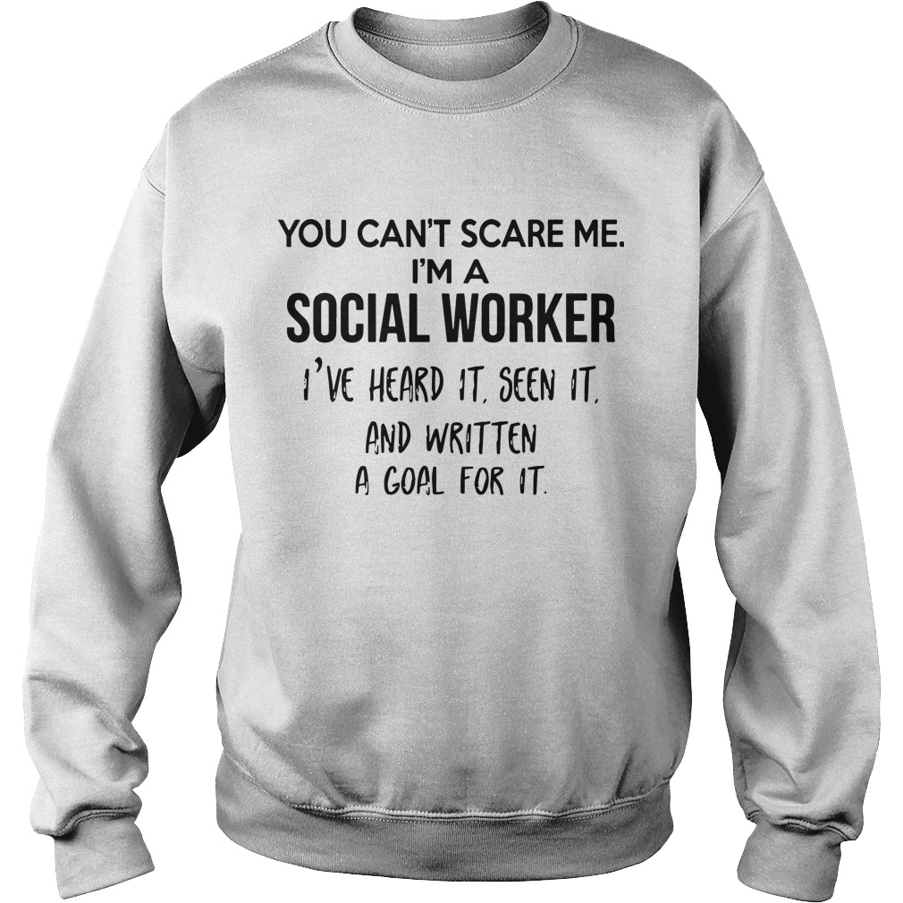 You Can't Scare Me I'm A Social Worker I've Heard It Seen It And Written A Goal Sweater