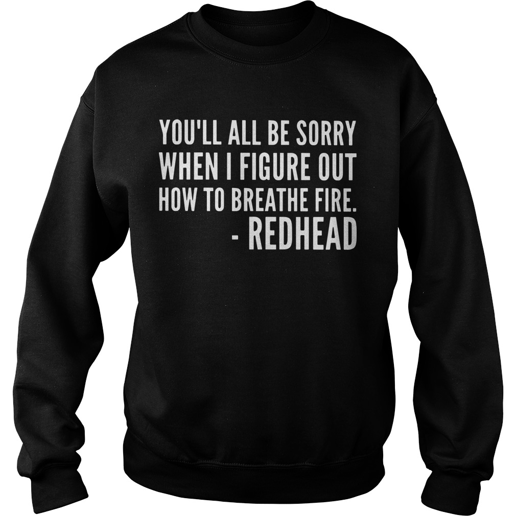 You'll All Be Sorry When I Figure Out How To Breathe Fire Redhead Sweater